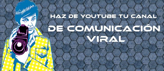 Haz de youtube tu canal de comunicación viral